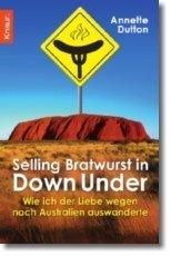 Selling Bratwurst In Down Under: wie ich der Liebe wegen nach Australien auswanderte Annette Dutton