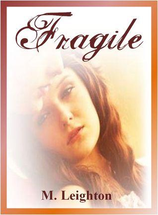 Fragile  by  M. Leighton