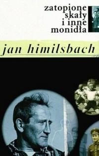 Zatopione skały i inne monidła  by  Jan Himilsbach