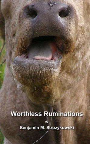 Worthless Ruminations Benjamin M. Strozykowski