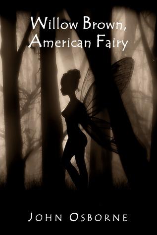 Willow Brown, American Fairy (The Willow Brown Stories, #2) John   Osborne