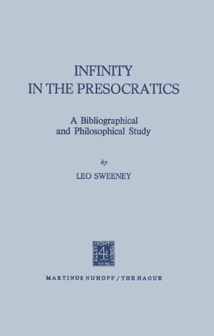 Infinity in the Presocratics: A Bibliographical and Philosophical Study  by  Leo Sweeney