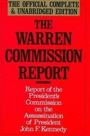 Warren Commission Report: Report of Presidents Commission on the Assassination of President John F. Kennedy Warren Commission