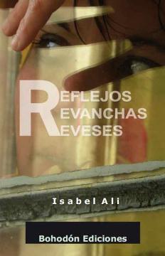 Reflejos, revanchas, reveses  by  Isabel Ali