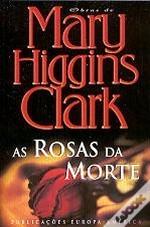 As Rosas da Morte  by  Mary Higgins Clark