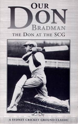 Our Don Bradman: The Don at the SCG  by  Philip Derriman