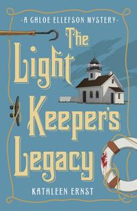 The Light Keepers Legacy (Chloe Ellefson Mystery #3) Kathleen Ernst