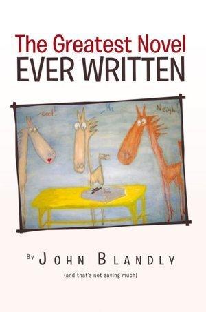 THE GREATEST NOVEL EVER WRITTEN  by  John Blandly