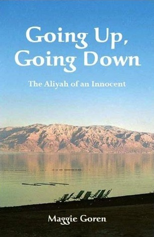 Going Up, Going Down - The Aliyah of an Innocent  by  Maggie Goren