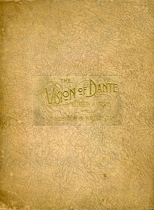 The Vision of Dante: A Story for Little Children and a Talk to Their Mothers Elizabeth Harrison
