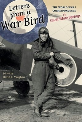 Letters from a War Bird: The World War I Correspondence of Elliott White Springs  by  Elliott White Springs