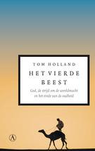 Het vierde beest: God, de strijd om de wereldmacht en het einde van de oudheid  by  Tom Holland