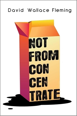 Not from Concentrate  by  David Wallace Fleming