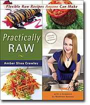 Practically RAW: Flexible Raw Recipes Anyone Can Make Amber Shea Crawley