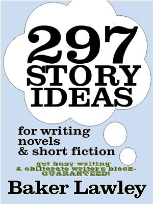 297 Story Ideas for Novels and Short Fiction Baker Lawley