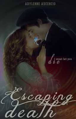 Escaping Death  by  Dreaming_Love (Wattpad)