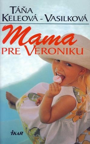 Mama pre Veroniku  by  Táňa Keleová-Vasilková