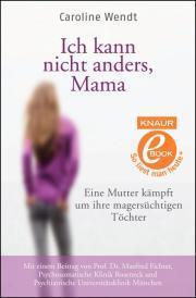 Ich kann nicht anders, Mama: Eine Mutter kämpft um ihre magersüchtigen Töchter  by  Caroline Wendt