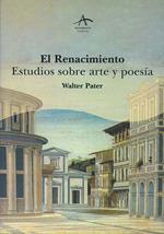 El Renacimiento. Estudios sobre arte y poesía  by  Walter Pater