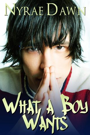 What a Boy Wants (What a Boy Wants, #1) Nyrae Dawn