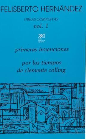 Obras Completas Vol 1 - Primeras Invenciones, Por los Tiempos de Clemente Colling  by  Felisberto Hernández