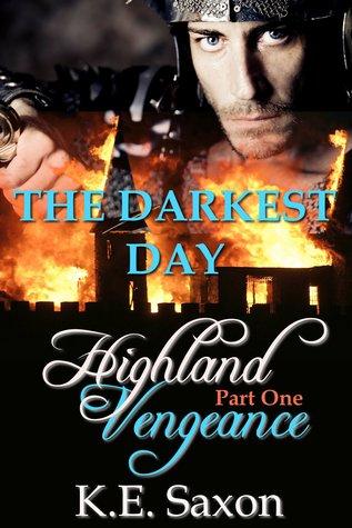 The Darkest Day (Highland Vengeance, #1) K.E. Saxon