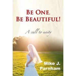 Be One, Be Beautiful! Mike J. Parnham