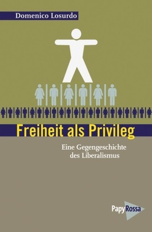 Freiheit als Privileg: Eine Gegengeschichte des Liberalismus.  by  Domenico Losurdo