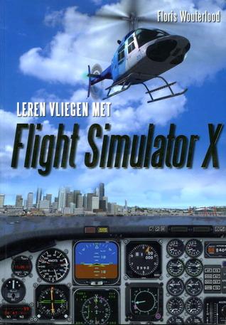 Leren vliegen met Flight Simulator X  by  Floris  Wouterlood