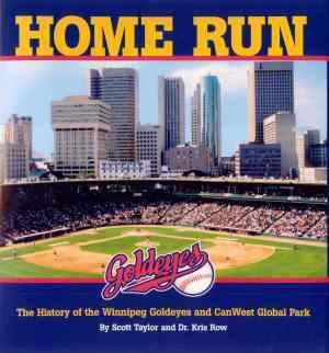Home Run: The History of the Goldeyes and CanWest Global Park  by  Scott Taylor