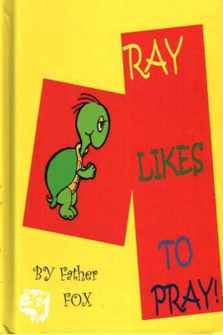 Ray Likes to Pray  by  Fr. Fox