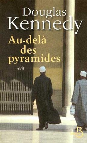 Au-delà des pyramides  by  Douglas Kennedy