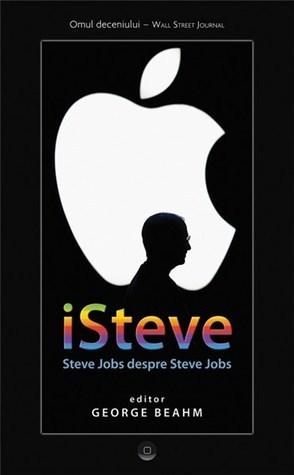 iSteve: Steve Jobs despre Steve Jobs  by  George Beahm