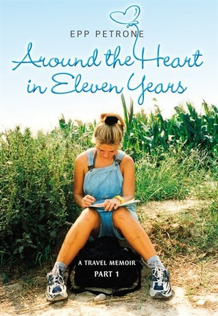 Around the Heart in Eleven Years: A Travel Memoir Epp Petrone