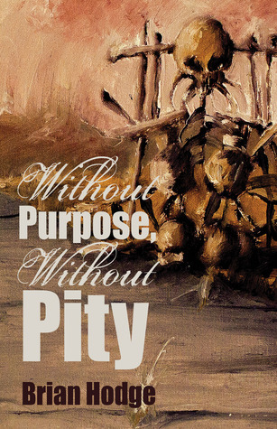 Without Purpose, Without Pity  by  Brian Hodge