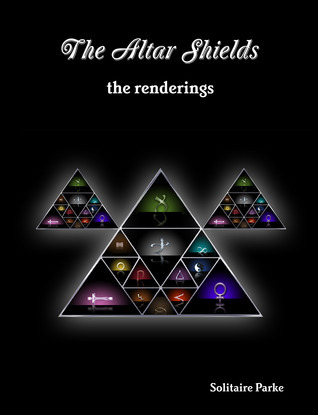 The Altar Shields: The Renderings  by  Solitaire Parke