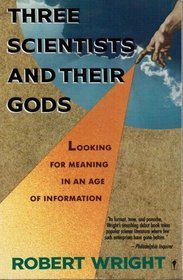 Three Scientists and Their Gods: Looking for Meaning in an Age of Information  by  Robert Wright