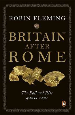 Britain After Rome: The Fall and Rise, 400 - 1070 Robin Fleming