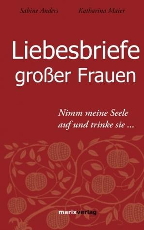 Liebesbriefe Grosser Frauen  by  Sabine Anders