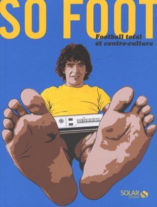 So Foot : Football Total Et Contre Culture François Bégaudeau
