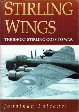 Stirling Wings: The Short Stirling Goes to War  by  Jonathan Falconer