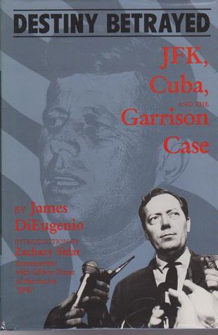 Destiny Betrayed: J.F.K., Cuba, and the Garrison Case  by  James DiEugenio