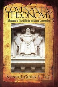 Covenantal Theonomy: A Response to T. David Gordon and Klinean Covenantalism  by  Kenneth L. Gentry Jr.