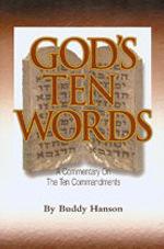 Gods Ten Words: A Commentary on the Ten Commandments Buddy Hanson