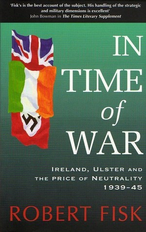 In Time of War: Ireland, Ulster and the Price of Neutrality 1939-1945  by  Robert Fisk