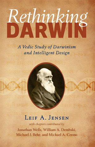 Rethinking Darwin: A Vedic Study of Darwinism and Intelligent Design  by  Leif A. Jensen