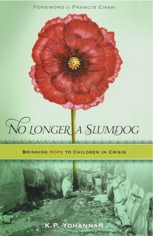 No Longer a Slumdog: Bringing Hope to Children in Crisis  by  K.P. Yohannan