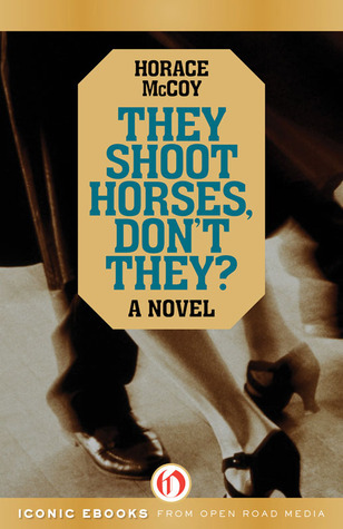 They Shoot Horses, Dont They?: A Novel  by  Horace McCoy