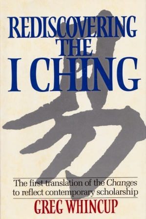 Rediscovering the I Ching Gregory Wincup