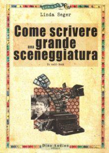 Come scrivere una grande sceneggiatura Linda Seger